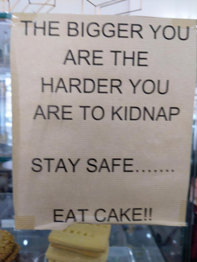 Susan Irvine, from Penicuik, spotted this half-baked theory of survival on a cake display cabinet at Ramblers café in Peebles.
