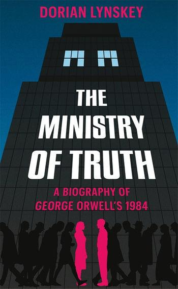 THE MINISTRY OF TRUTH Dorian Lynskey