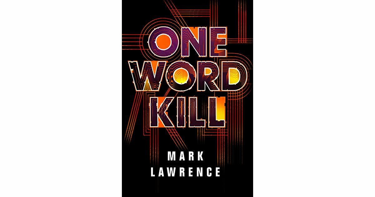 One Word Kill- Mark Lawrence